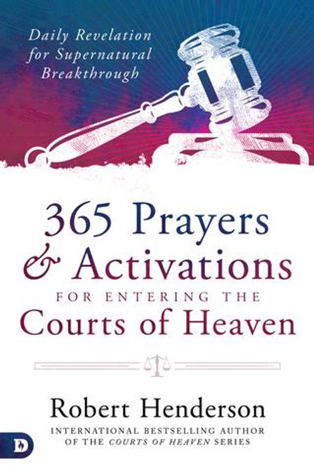 365 Prayers and Activations for Entering the Courts of Heaven: Daily Revelation