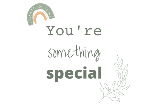 You're something special.png