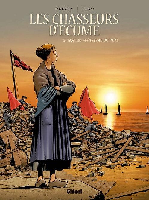 Les Chasseurs D'Ecume - Tome 02 - 1909. Les Maitresses Du Quai