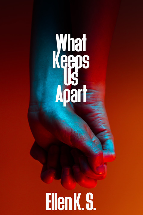What Keeps Us Apart by Ellen K. S.