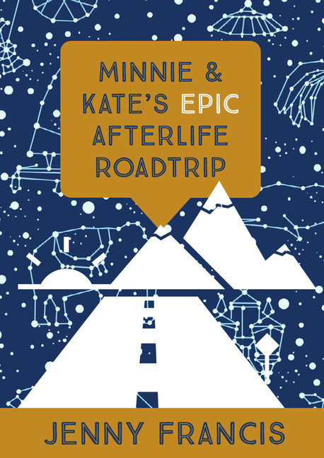 Minne and Kate's Epic Afterlife Roadtrip by Jenny Francis