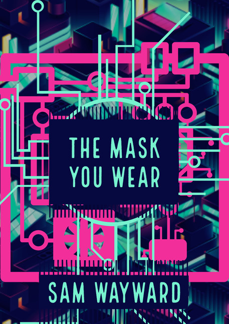 The Mask you Wear by Sam Wayward