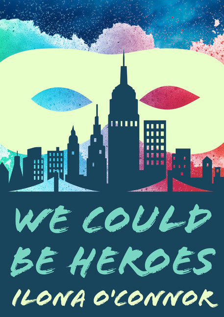 We Could be Heroes by Ilona O'Connor