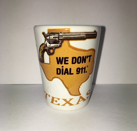 Shot Glass - We Don't Dial 911 Texas