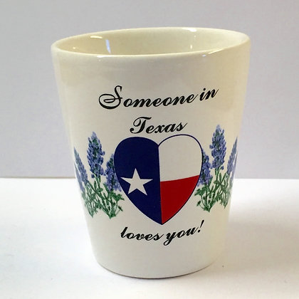 Shot Glass - Someone in Texas Loves You