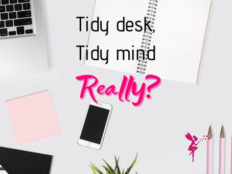 Tidy desk tidy mind – really?