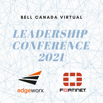 Edgeworx Solutions Inc. and Fortinet Attended Bell's virtual Network Leadership Conference of 2021