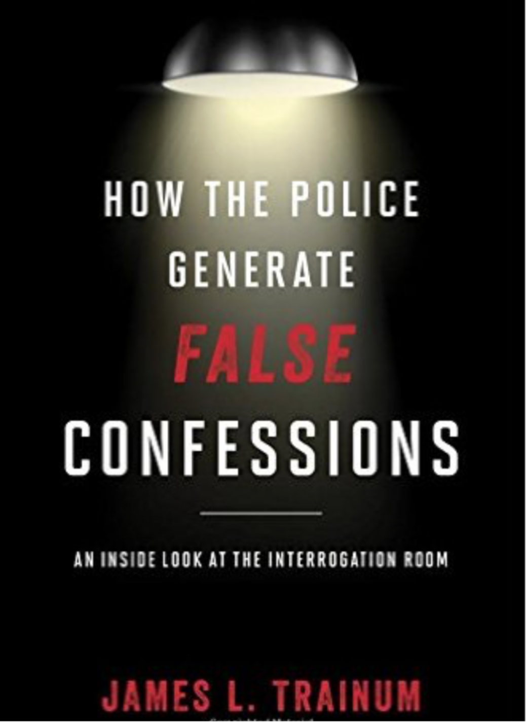 Police Generate FALSE CONFESSIONS