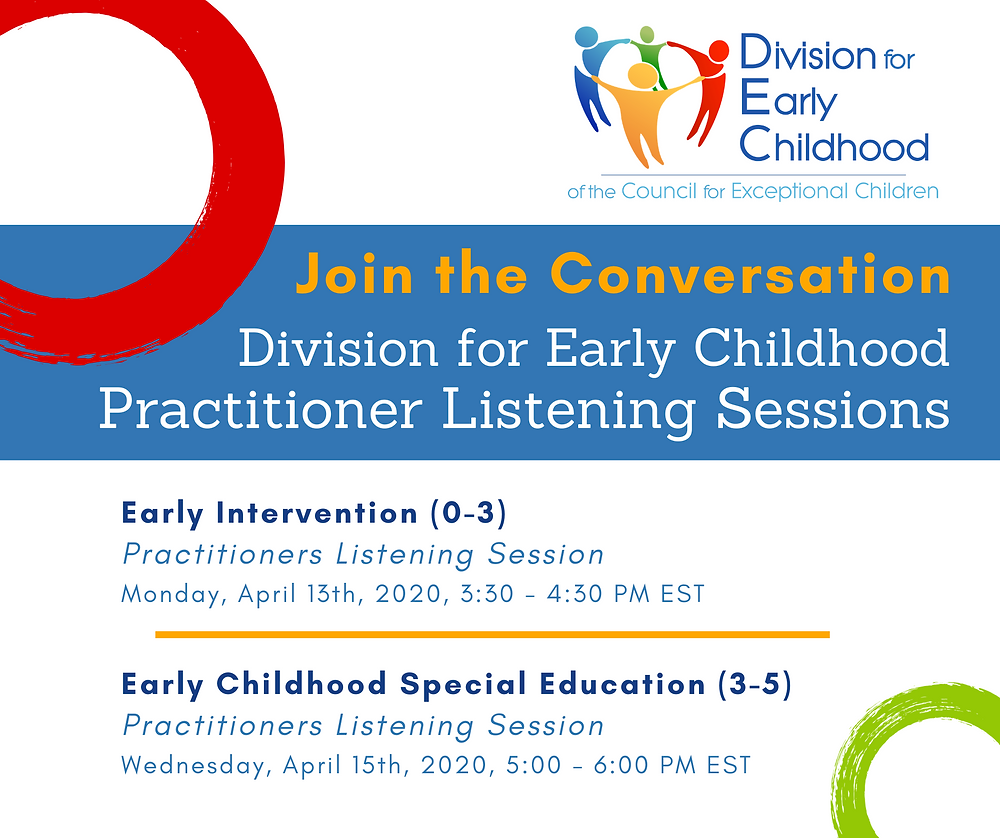 Join the Conversation! DEC Practitioner Listening Sessions - Early Intervention (0-3) on April 13, 3:30 PM Eastern. Early Childhood Special Education (3-5) on April 15, 5 to 6 PM Eastern