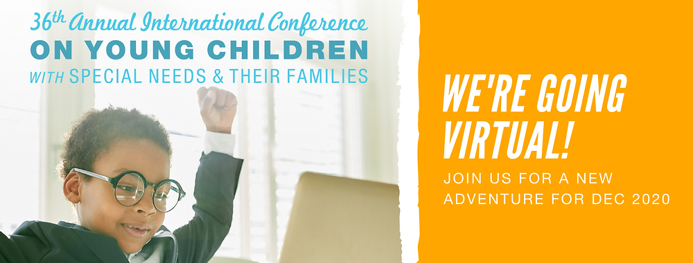 We're going virtual! DEC's 36th Annual International Conference on Young Children with Special Needs and Their Families - Join us for a new adventure for DEC 2020!