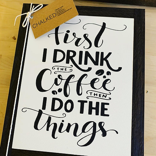 Chalked Signs - First I Drink The Coffee