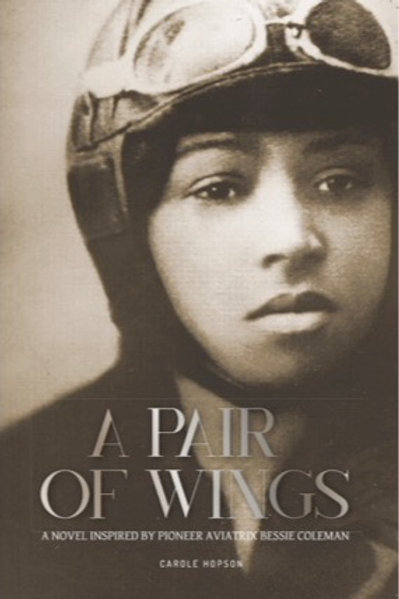 A Pair of Wings: A Novel Inspired by Pioneer Aviatrix Bessie Coleman