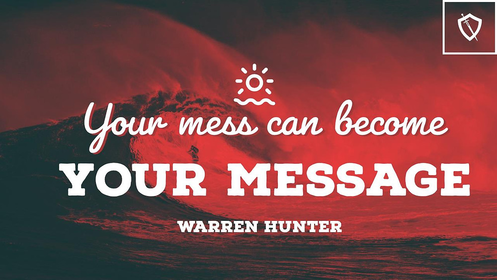 Your Mess Can Become Your Message-Warren Hunter