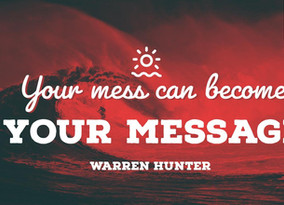 Your Mess Can Become Your Message
