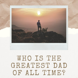 THE GREATEST FATHER OF ALL TIME
