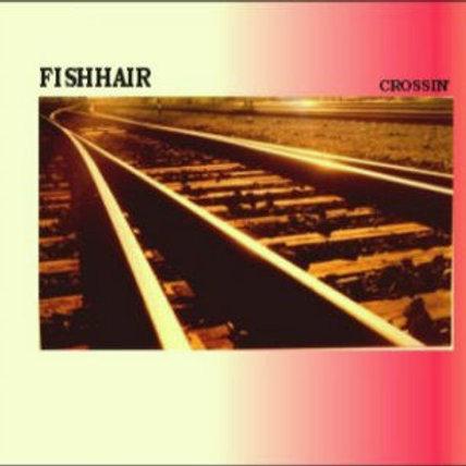 "CD021E   - FISHHAIR ""Crossin'"""
