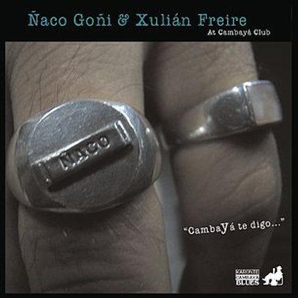 """CK6107   ÑACO GOÑI Y XULIAN FREIRE  """"CambaYá te digo"""""""
