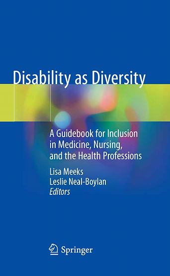Medium Blue background with Title in white: Disability as Diversity: A Guidebook for Inclusion in Medicine, Nursing, and the Health Professions Lisa Meeks Leslie Neal-Boylan, Editors. Lime green graphics with swirls of blue, red and light blue run between the title and the subtitle
