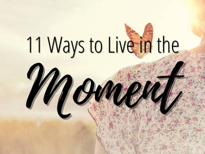 11 Ways to Live in the Moment