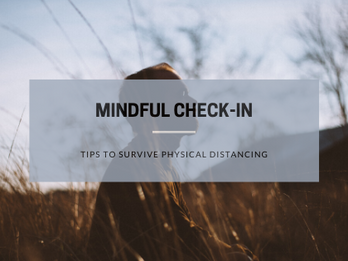 Mindful Check-in: Tips to Survive Physical Distancing