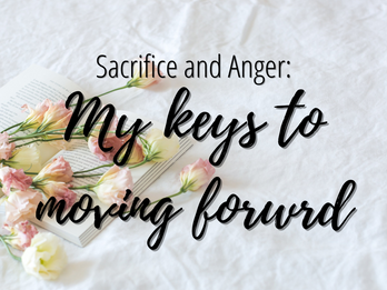 Sacrifice and Anger – two keys to moving forward