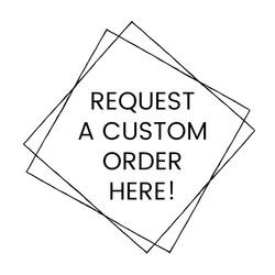 Request A Custom Order