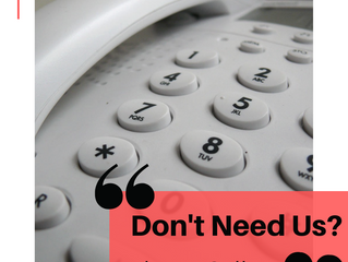 DON'T NEED US? Please call us!