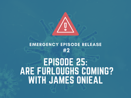 Emergency Episode 25- Are Furloughs Coming? With James Onieal