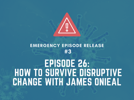 Emergency Episode 26- How to Survive Disruptive Change with James Onieal.