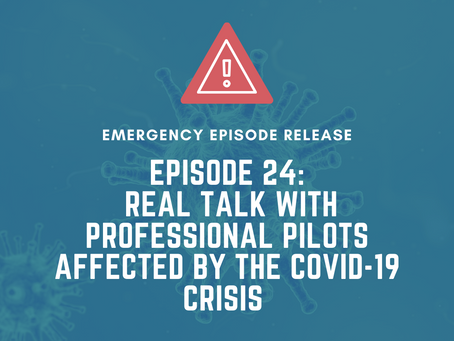 Episode 24- Real Talk With Pilots Affected by the COVID-19 Crisis
