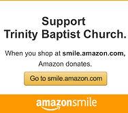 Support Trinity Baptist Church via smile.amazon.com