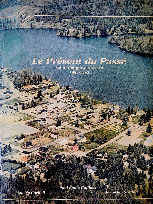 Le présent du passé - Saint-Adolphe d'Howard 1883-1983