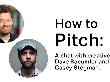 How to pitch: A chat with creatives Dave Baeumler and Casey Stegman