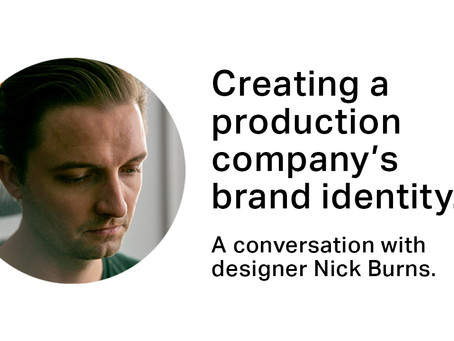 Creating a production company's brand identity. A conversation with designer Nick Burns.