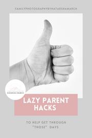 Lazy Parent Hacks and Tips - Family Photographer Brisbane