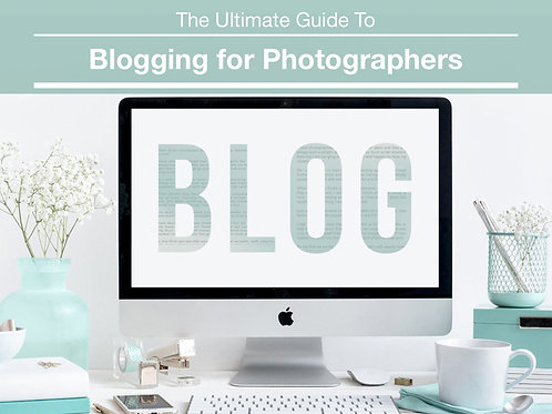 The Ultimate Guide to Blogging for Photographers
