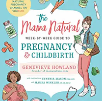 The Mama Natural Week-by-Week Guide to Pregnancy and Childbirth by Genevieve Howland