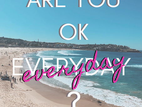 Are you OK everyday?