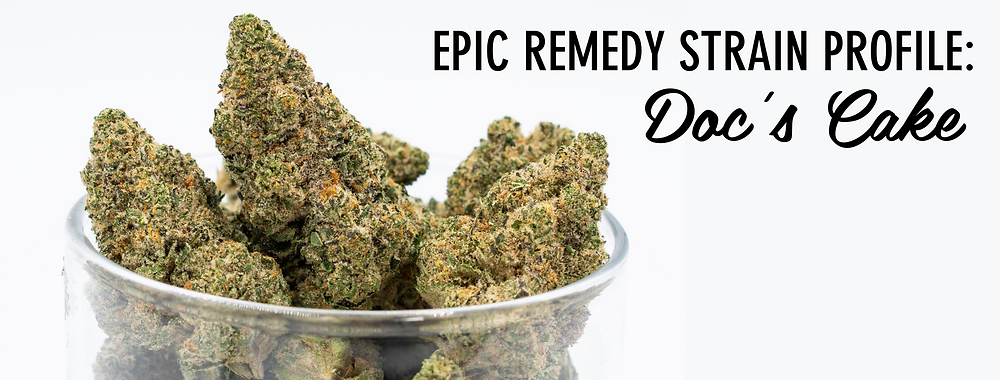 Doc's Cake strain review / Doc's Cake strain profile by The Epic Remedy