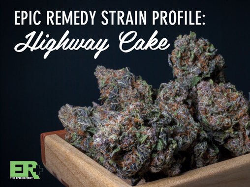 Epic Remedy Strain Profile: Highway Cake