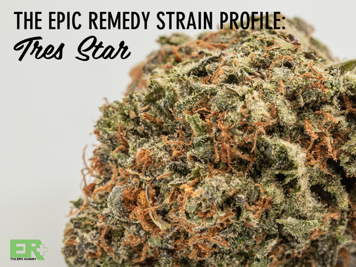Epic Remedy Strain Profile: Tres Star