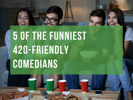 5 Of The Funniest 420-Friendly Comedians