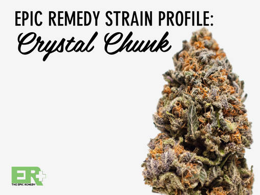 Epic Remedy Strain Profile: Crystal Chunk