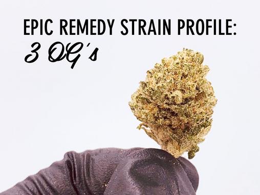 Epic Remedy Strain Profile: 3 OG's
