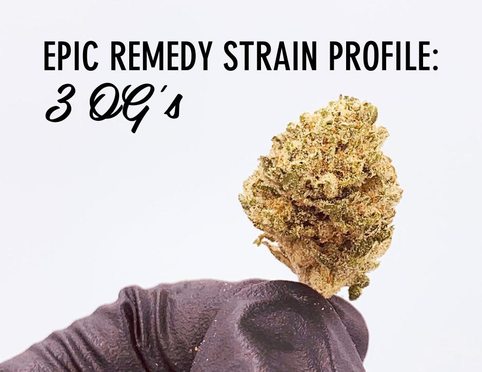 3 OG's strain profile | 3 OG's strain review by The Epic Remedy