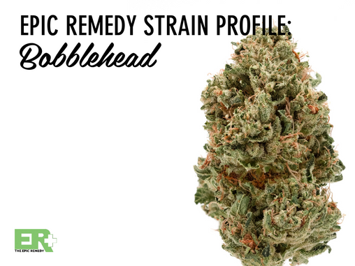 Epic Remedy Strain Profile: Bobblehead