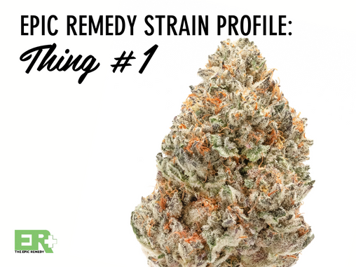 Epic Remedy Strain Profile: Thing #1