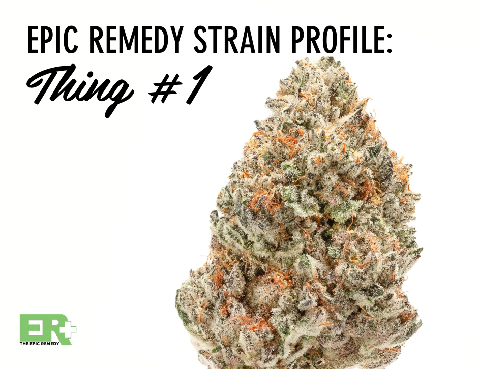 Thing #1 strain profile and review by The Epic Remedy, colorado springs' best dispensary
