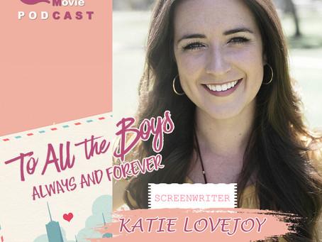 The NOMCAST - To All The Boys: Always and Forever Screenwriter Katie Lovejoy (Interview)