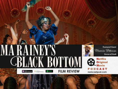 The NOMCAST - Ma Rainey's Black Bottom Review w/ Marvin Pittman of Forces of Geek